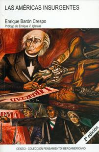 Las Américas insurgentes: Independencia-Integración