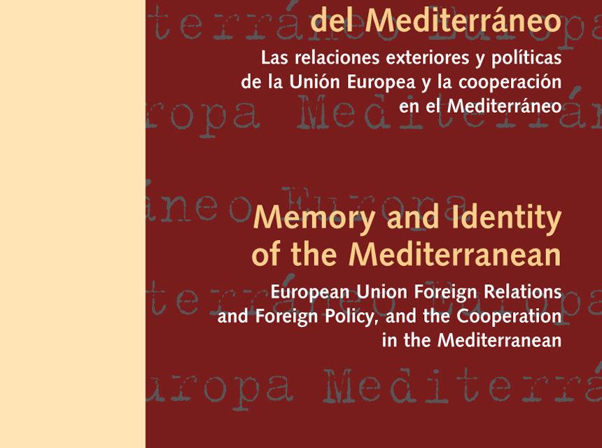 Memoria e Identidad del Mediterráneo: Las relaciones exteriores y políticas de la Unión Europea y la cooperación en el Mediterráneo