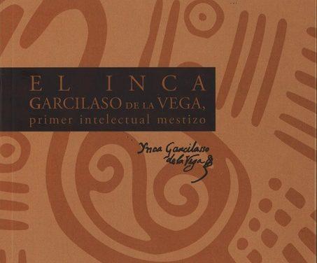 EL INCA GARCILASO DE LA VEGA, primer intelectual mestizo