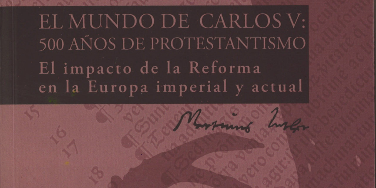 EL MUNDO DE CARLOS V: 500 AÑOS DE PROTESTANTISMO. El impacto de la Reforma en la Europa imperial y actual