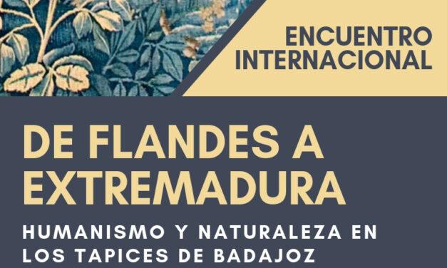 """ENCUENTRO INTERNACIONAL """"DE FLANDES A EXTREMADURA: HUMANISMO Y NATURALEZA EN LOS TAPICES DE BADAJOZ"""""""
