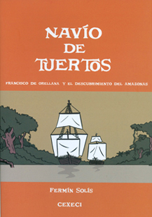 Navío de tuertos. Francisco de Orellana y el descubrimiento del Amazonas