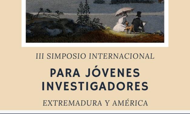 III SIMPOSIO INTERNACIONAL PARA JÓVENES INVESTIGADORES: EXTREMADURA Y AMÉRICA