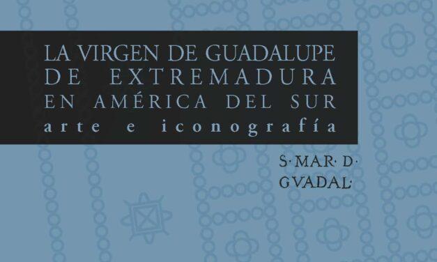 LA VIRGEN DE GUADALUPE DE EXTREMADURA EN AMÉRICA DEL SUR: ARTE E ICONOGRAFÍA