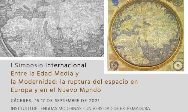 I Simposio Internacional «Entre la Edad Media y la Modernidad: la ruptura del espacio en Europa y en el Nuevo Mundo»