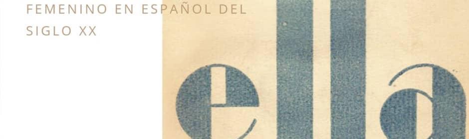 """""""ESCRITO POR MUJERES: EL MUNDO LITERARIO FEMENINO EN ESPAÑOL DEL SIGLO XX"""" (""""WRITTEN BY WOMEN: THE FEMININE LITERARY WORLD OF THE 20TH CENTURY IN SPANISH"""") EXHIBITION"""