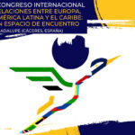 "Yuste Foundation organises the I International Congress ""Relations Between Europe, Latin America and the Caribbean: A Meeting Space"" in Guadalupe in order to improve the relations between these countries"