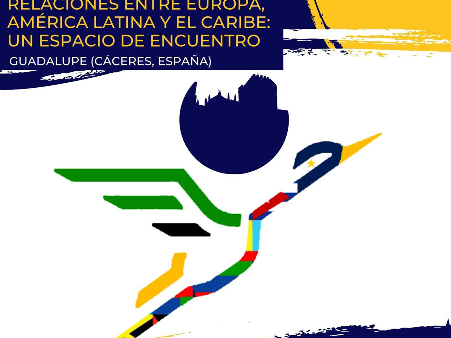 """Yuste Foundation organises the I International Congress """"Relations Between Europe, Latin America and the Caribbean: A Meeting Space"""" in Guadalupe in order to improve the relations between these countries"""